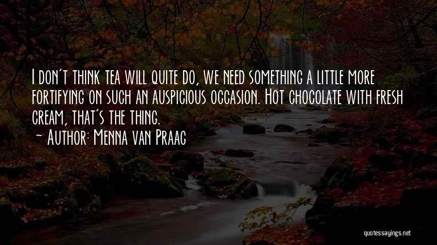 Hot Tea Quotes By Menna Van Praag