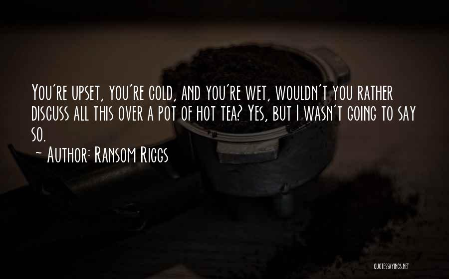 Hot Tea Quotes By Ransom Riggs
