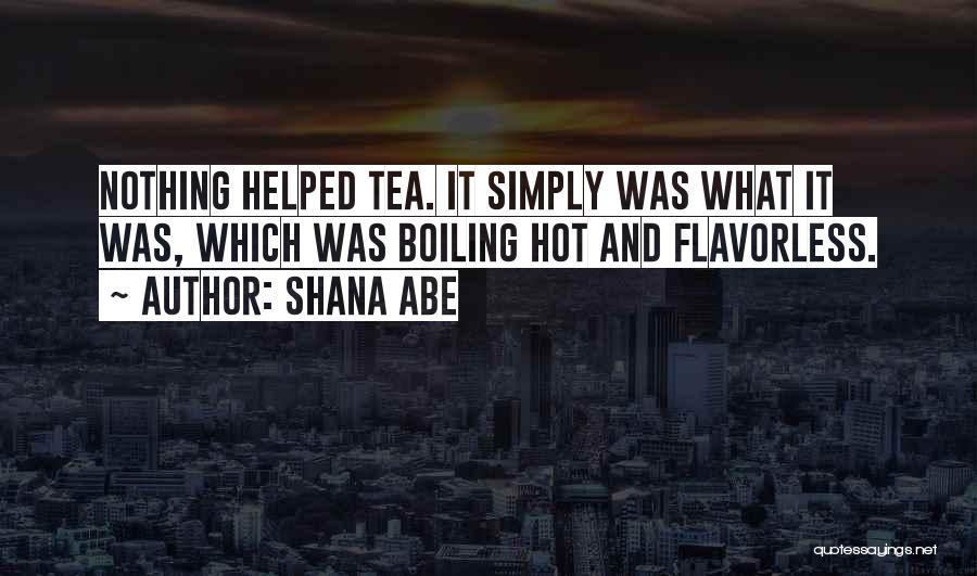 Hot Tea Quotes By Shana Abe