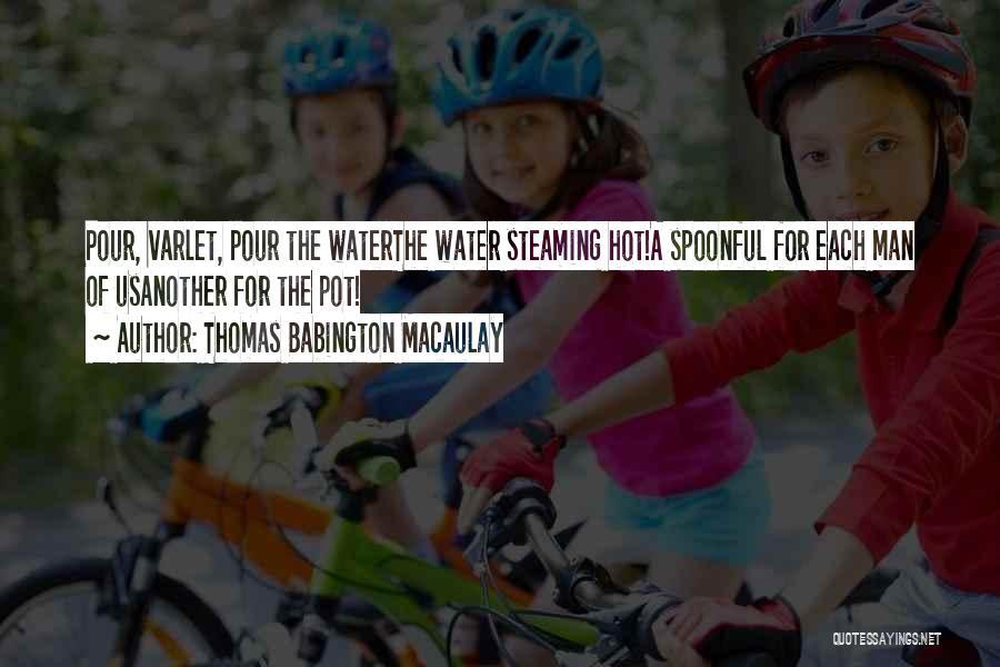 Hot Tea Quotes By Thomas Babington Macaulay