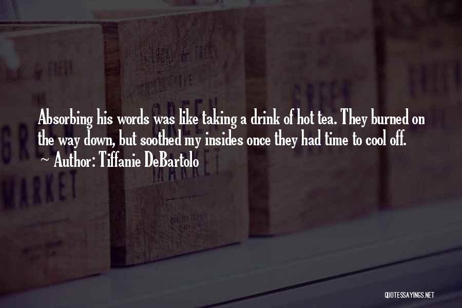 Hot Tea Quotes By Tiffanie DeBartolo