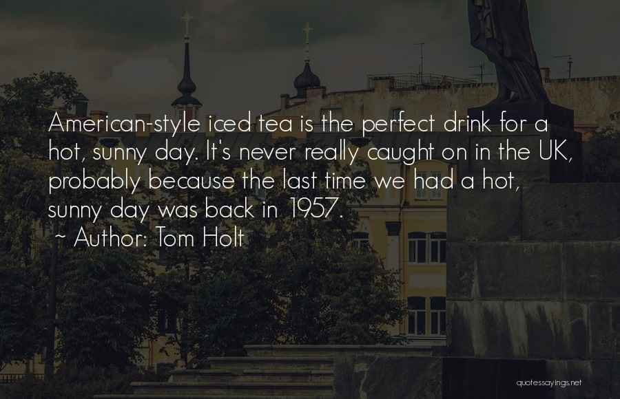 Hot Tea Quotes By Tom Holt