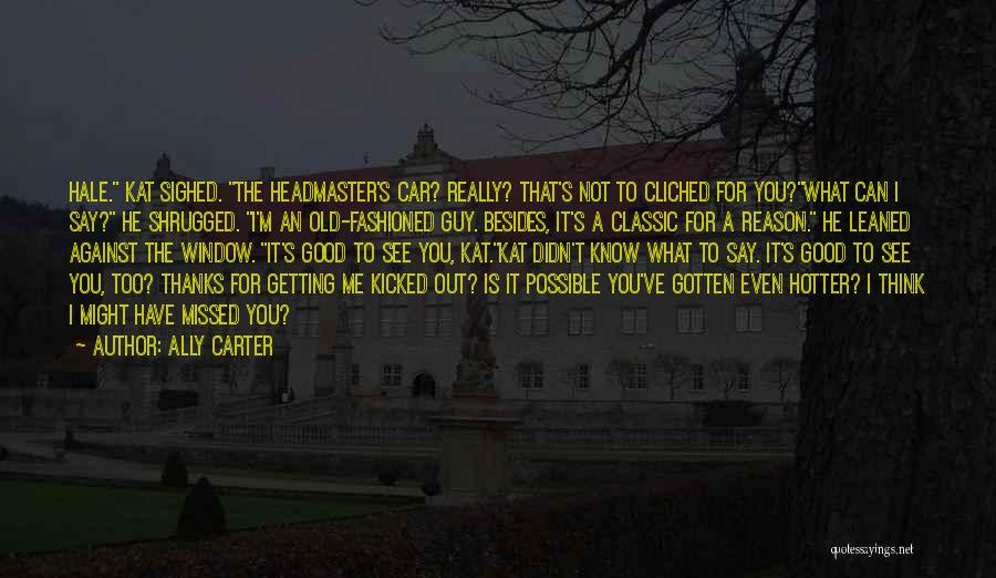 Hotter Than Your Ex Quotes By Ally Carter