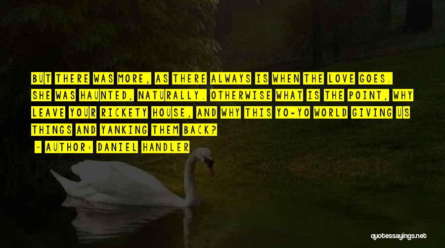 House And Love Quotes By Daniel Handler