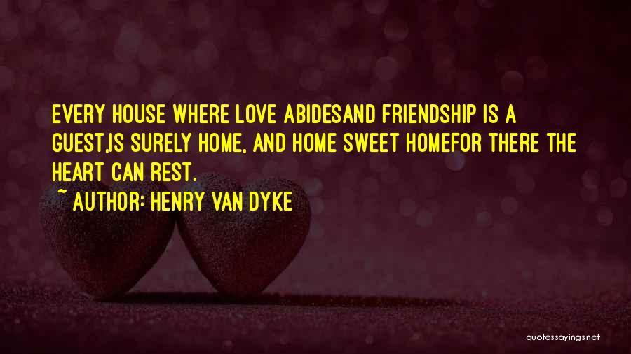 House And Love Quotes By Henry Van Dyke