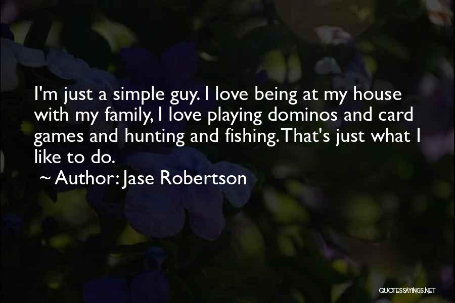 House And Love Quotes By Jase Robertson