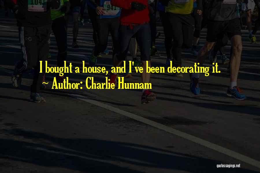 House Decorating Quotes By Charlie Hunnam