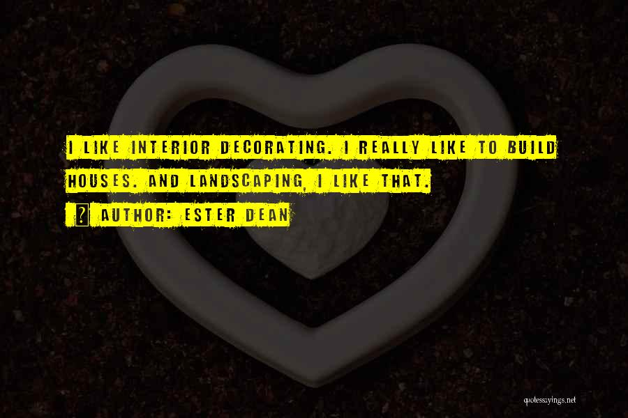 House Decorating Quotes By Ester Dean