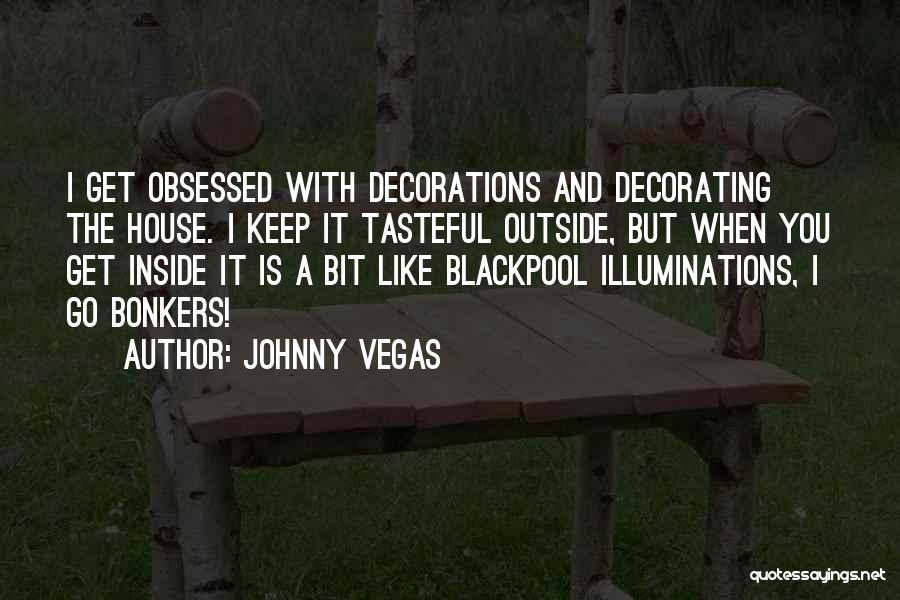 House Decorating Quotes By Johnny Vegas