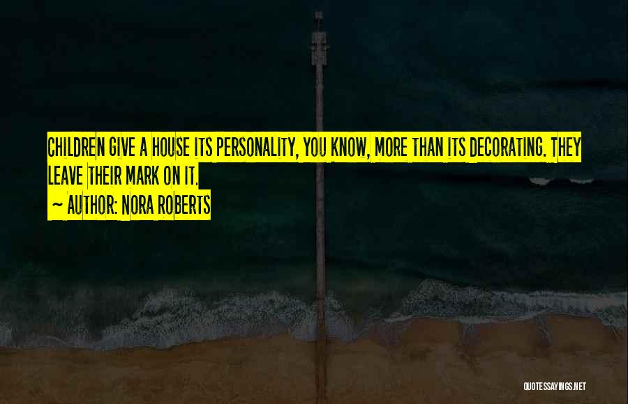 House Decorating Quotes By Nora Roberts