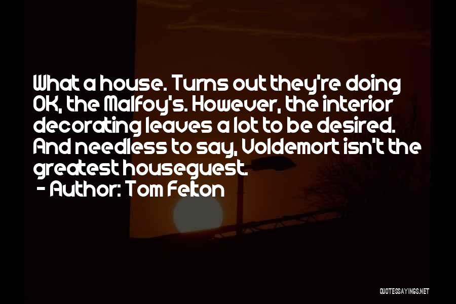 House Decorating Quotes By Tom Felton
