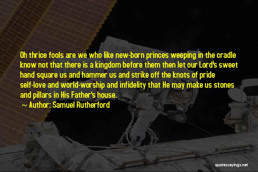 House Of Fools Quotes By Samuel Rutherford