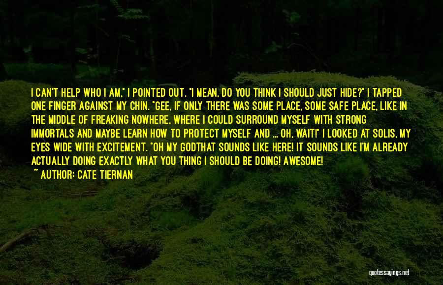 How Can I Be Strong Quotes By Cate Tiernan