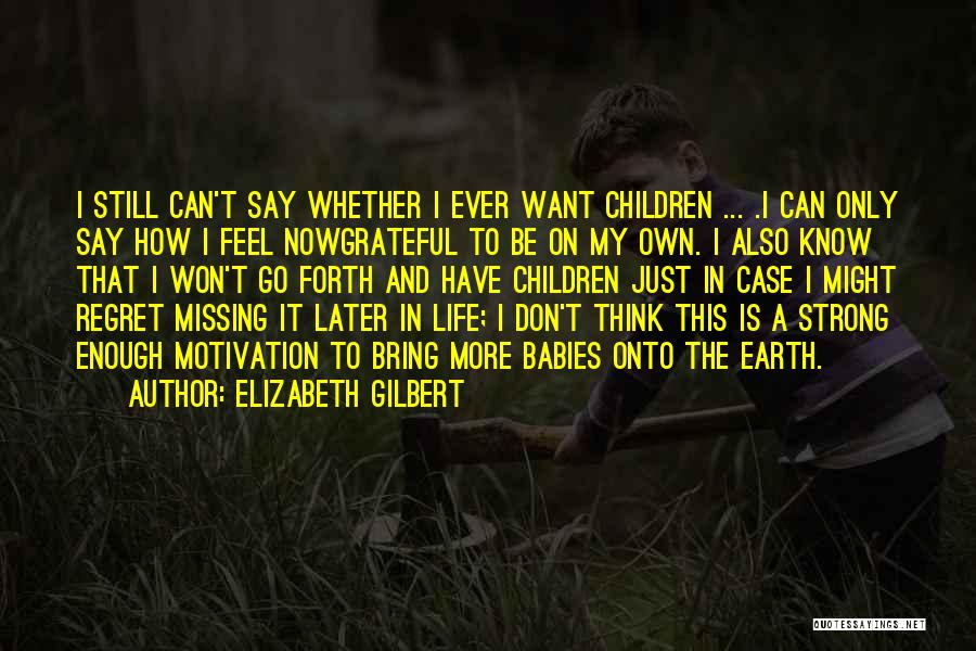 How Can I Be Strong Quotes By Elizabeth Gilbert