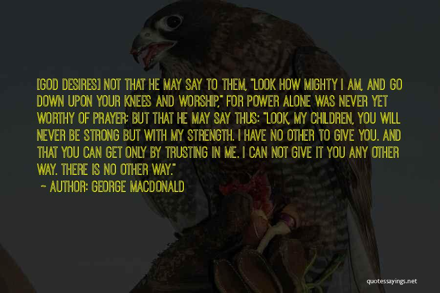 How Can I Be Strong Quotes By George MacDonald