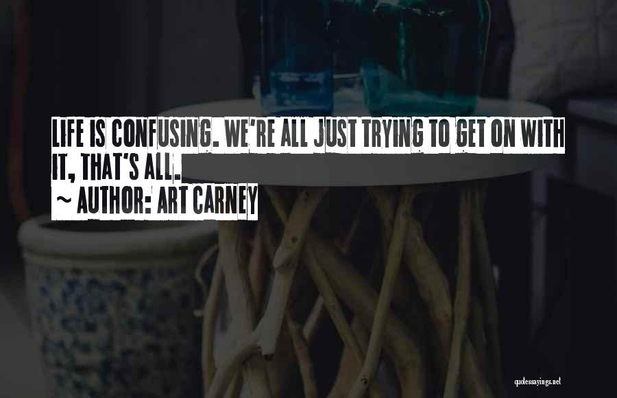 How Confusing Life Can Be Quotes By Art Carney