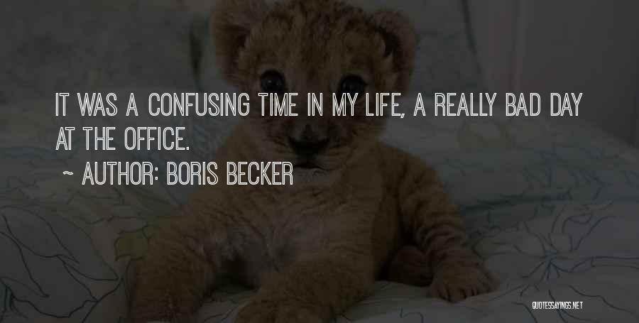 How Confusing Life Can Be Quotes By Boris Becker