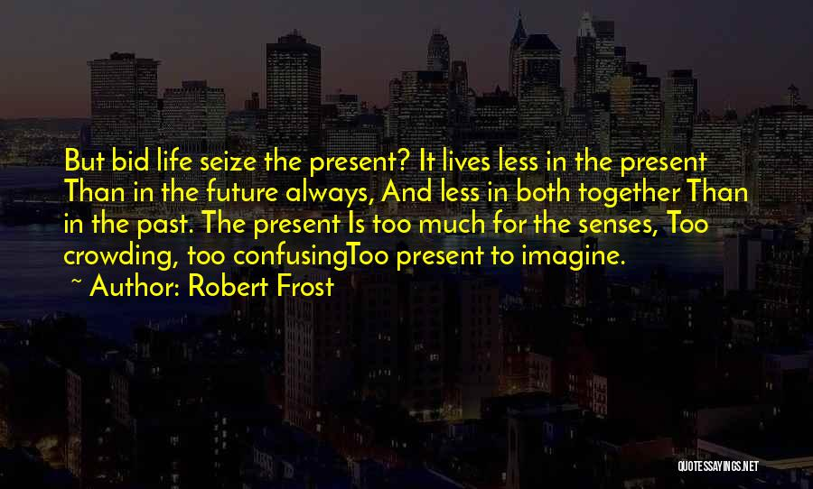 How Confusing Life Can Be Quotes By Robert Frost