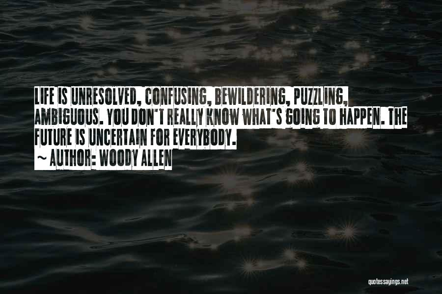 How Confusing Life Can Be Quotes By Woody Allen