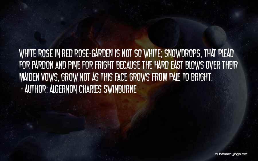 How Does Your Garden Grow Quotes By Algernon Charles Swinburne