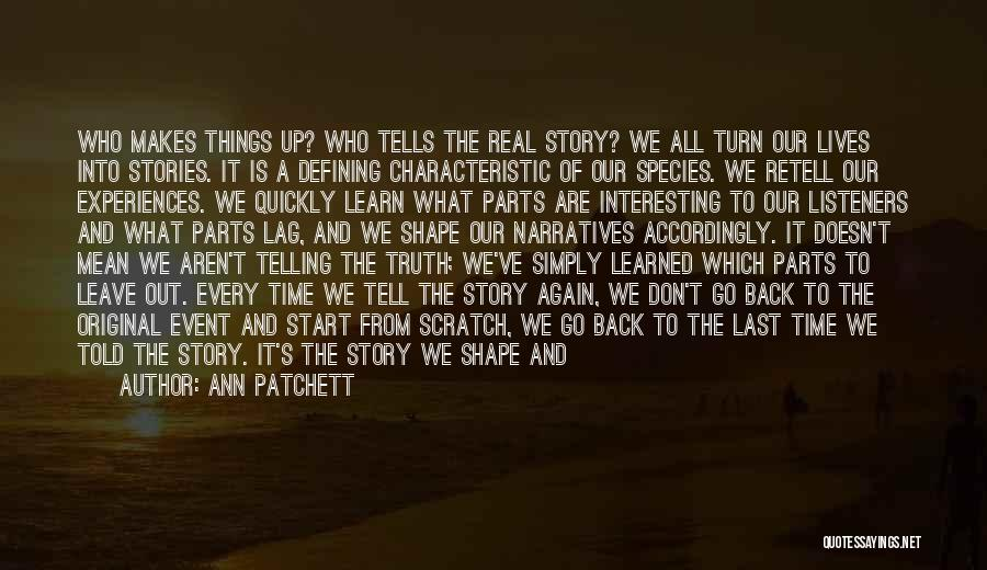 How Experiences Shape Us Quotes By Ann Patchett