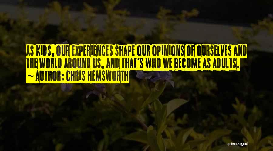How Experiences Shape Us Quotes By Chris Hemsworth