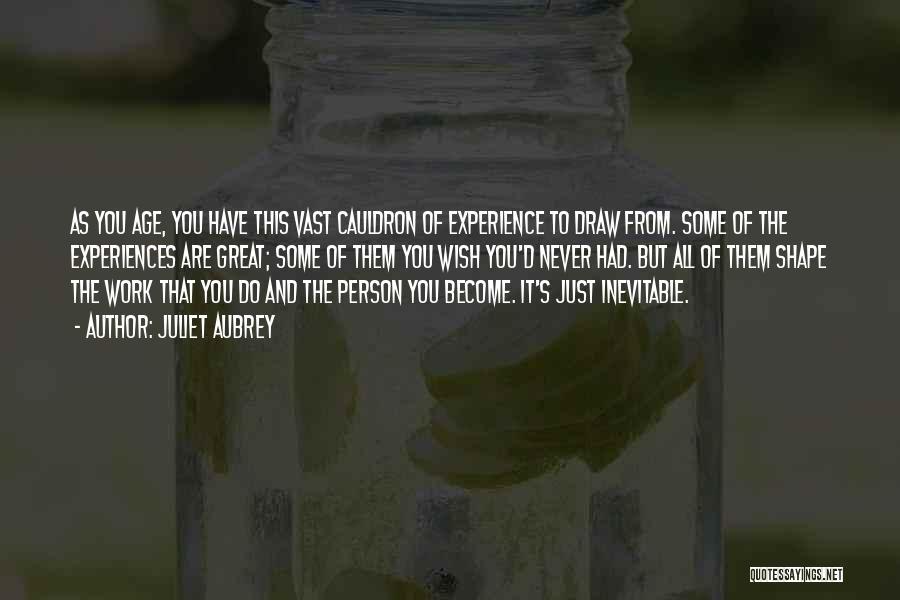 How Experiences Shape Us Quotes By Juliet Aubrey