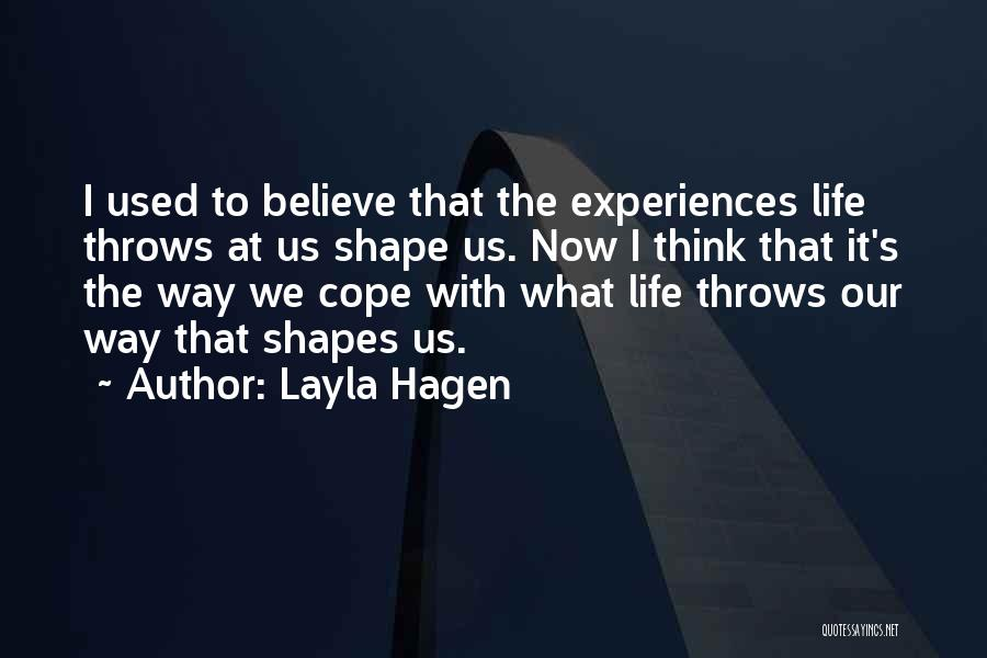 How Experiences Shape Us Quotes By Layla Hagen