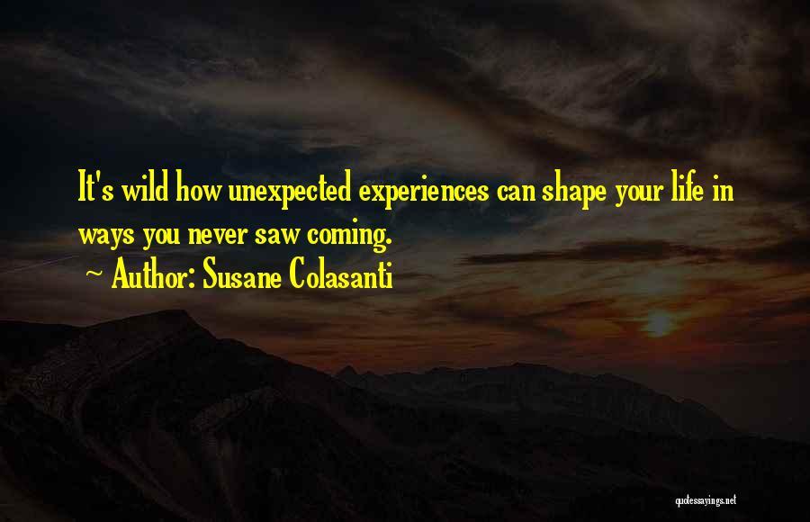 How Experiences Shape Us Quotes By Susane Colasanti