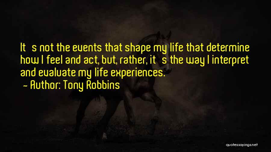 How Experiences Shape Us Quotes By Tony Robbins