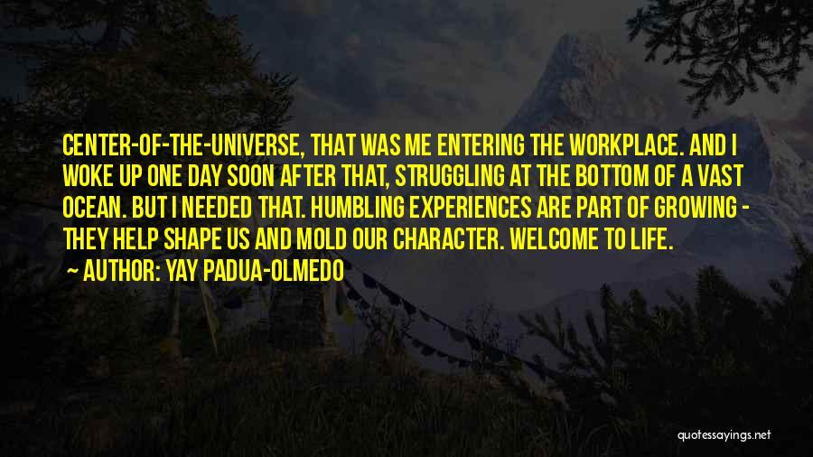 How Experiences Shape Us Quotes By Yay Padua-Olmedo