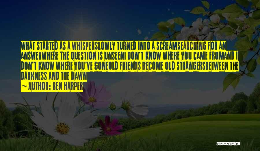 How Friends Become Strangers Quotes By Ben Harper