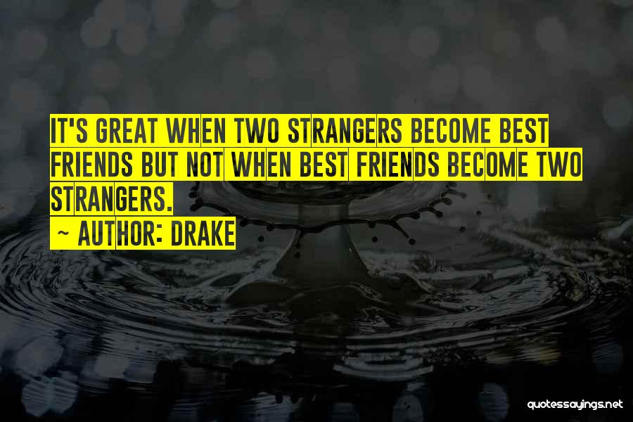 How Friends Become Strangers Quotes By Drake