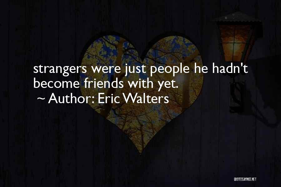 How Friends Become Strangers Quotes By Eric Walters