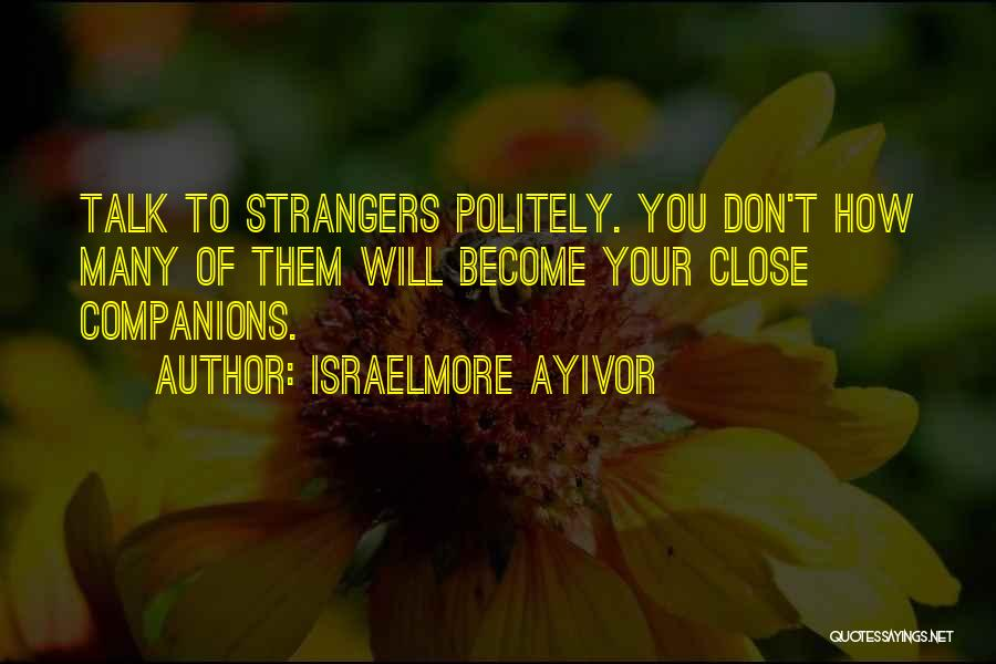 How Friends Become Strangers Quotes By Israelmore Ayivor