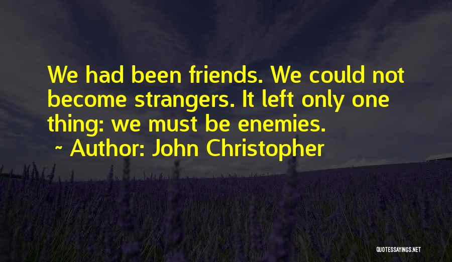 How Friends Become Strangers Quotes By John Christopher