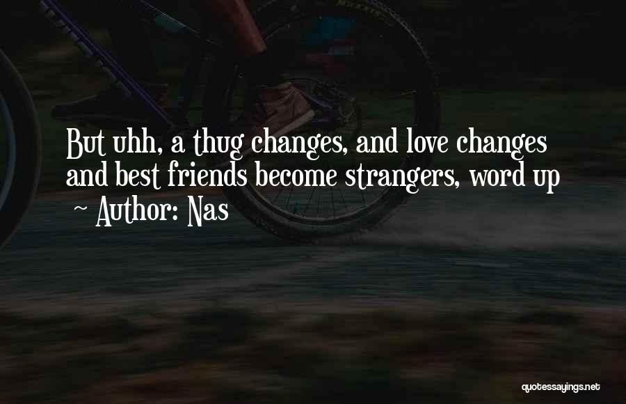 How Friends Become Strangers Quotes By Nas