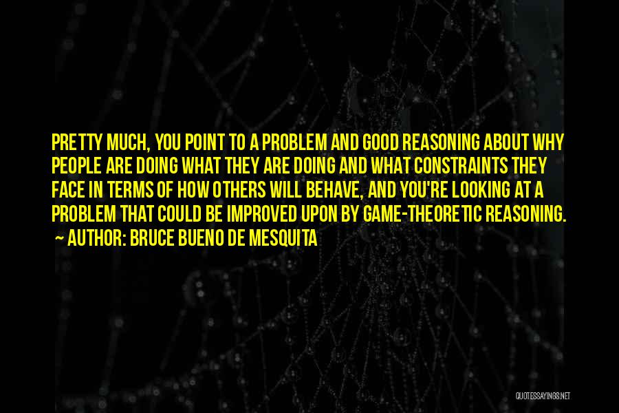 How Good Looking You Are Quotes By Bruce Bueno De Mesquita