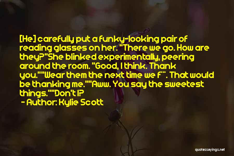 How Good Looking You Are Quotes By Kylie Scott