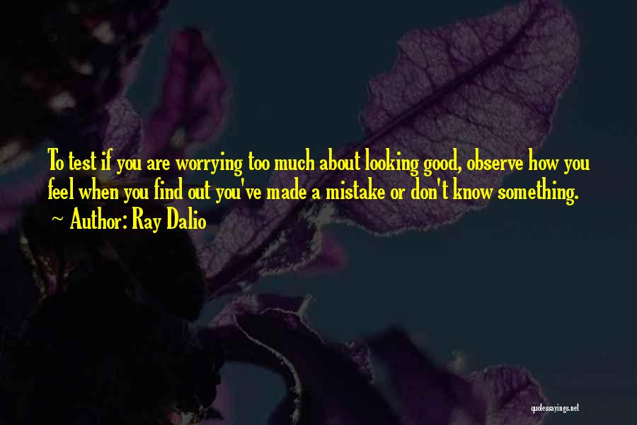 How Good Looking You Are Quotes By Ray Dalio
