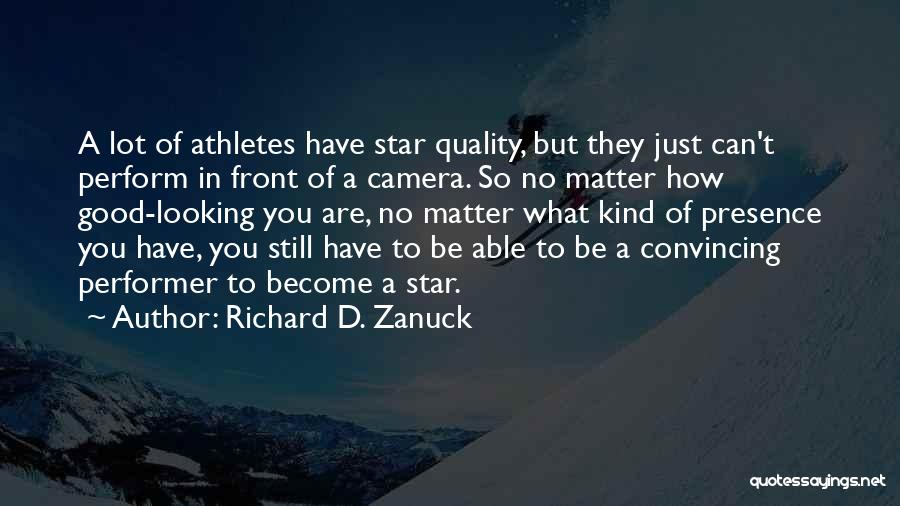 How Good Looking You Are Quotes By Richard D. Zanuck
