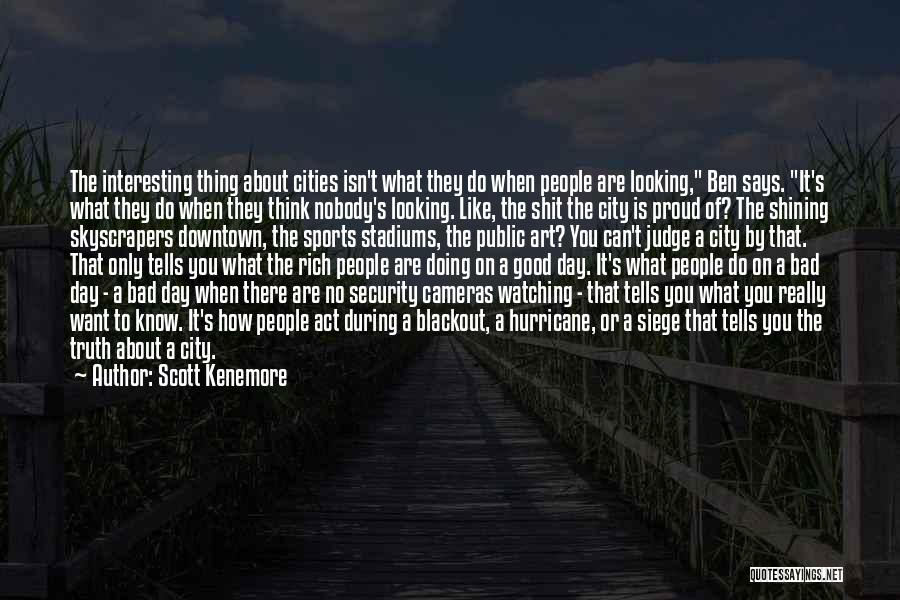 How Good Looking You Are Quotes By Scott Kenemore