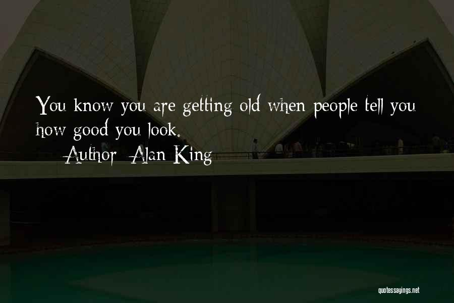 How Good You Look Quotes By Alan King