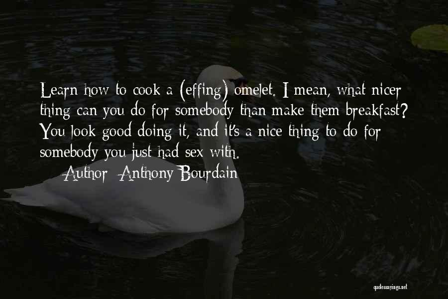 How Good You Look Quotes By Anthony Bourdain