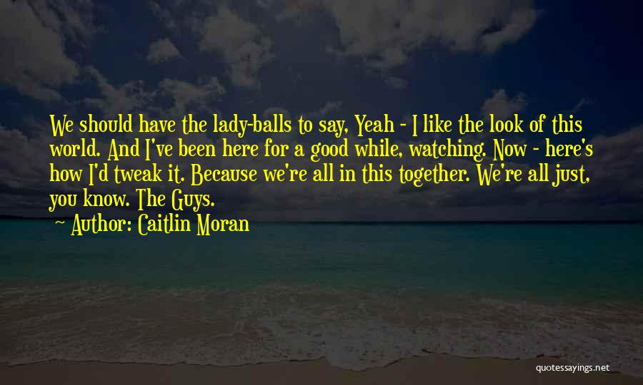 How Good You Look Quotes By Caitlin Moran