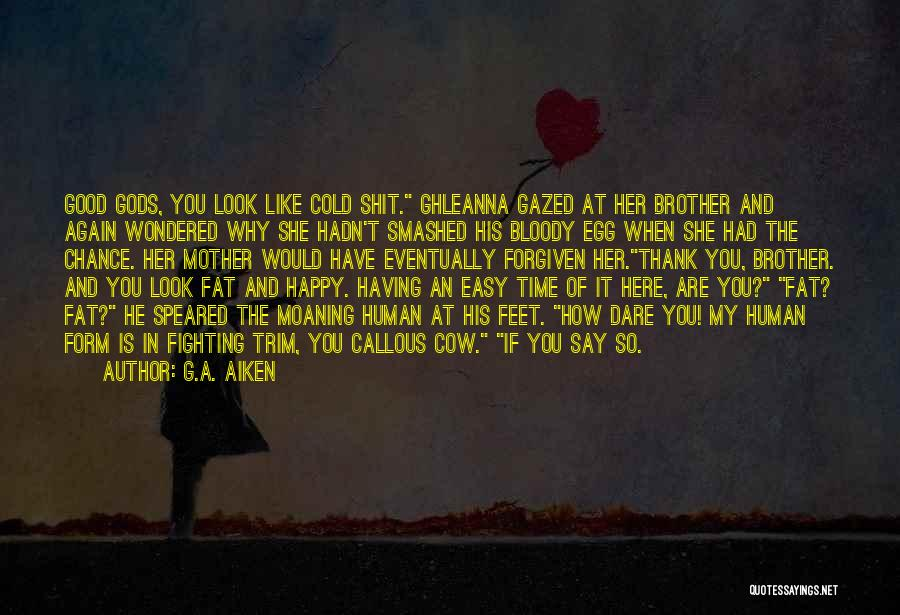 How Good You Look Quotes By G.A. Aiken