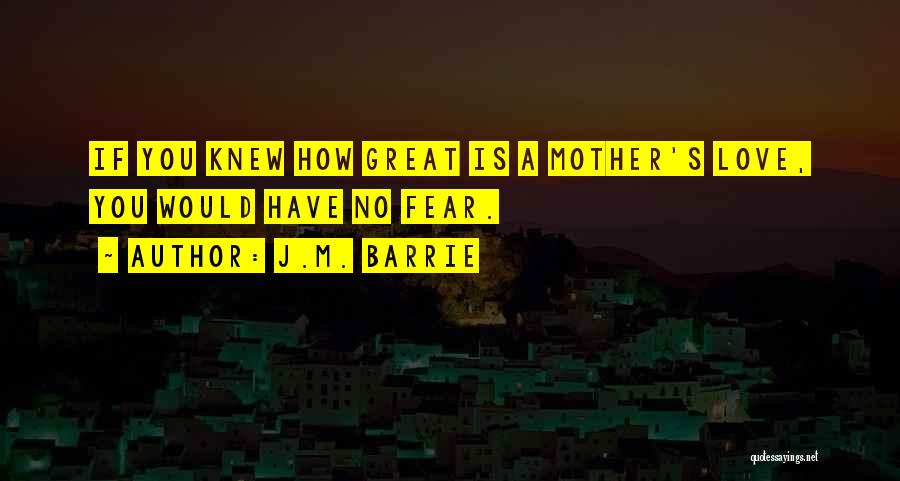How Great Mothers Are Quotes By J.M. Barrie