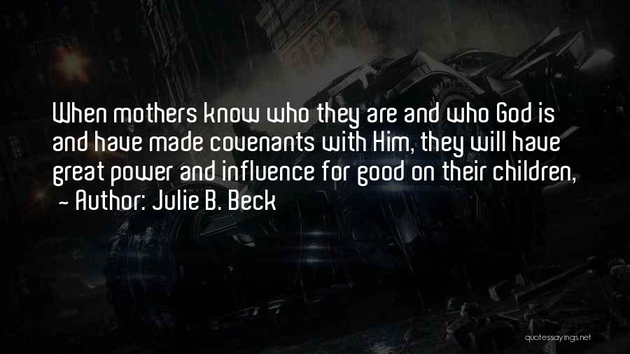 How Great Mothers Are Quotes By Julie B. Beck