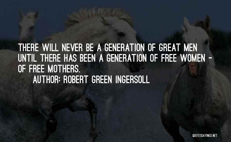 How Great Mothers Are Quotes By Robert Green Ingersoll