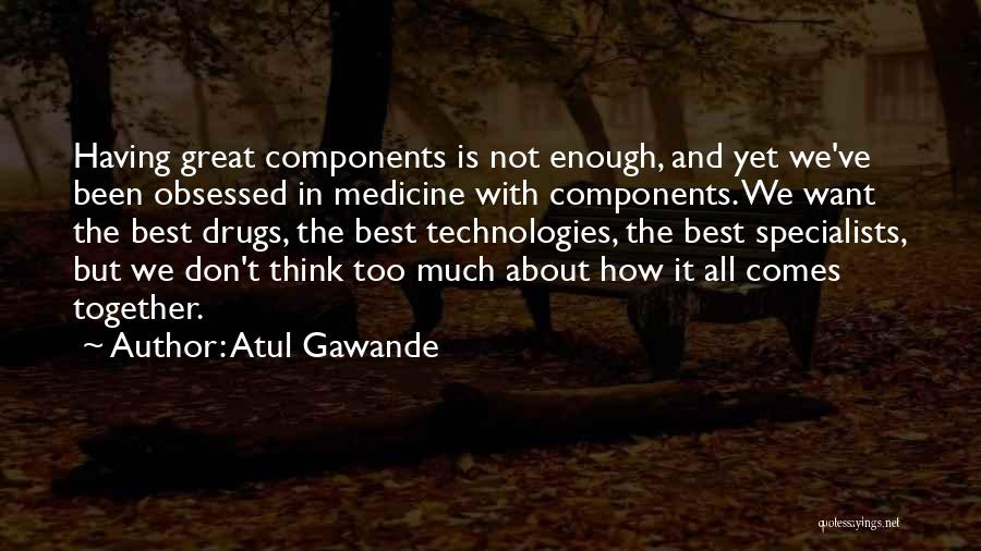 How Great Technology Is Quotes By Atul Gawande